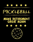 Pickleball Make Retirement Great Again: Funny Pickleball Notebook for Organizing Your Life Cover Image