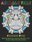 Animals Time - Coloring Book - Unique Mandala Animal Designs and Stress Relieving Patterns Cover Image