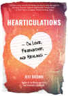 Hearticulations: On Love, Friendship & Healing: On Love, Friendship & Healing Cover Image