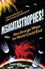 Megacatastrophes!: Nine Strange Ways the World Could End Cover Image