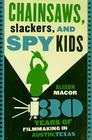 Chainsaws, Slackers, and Spy Kids: Thirty Years of Filmmaking in Austin, Texas Cover Image