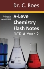 A-Level Chemistry Flash Notes OCR A Year 2: Condensed Revision Notes - Designed to Facilitate Memorisation Cover Image