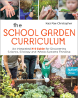 The School Garden Curriculum: An Integrated K-8 Guide for Discovering Science, Ecology, and Whole-Systems Thinking Cover Image