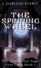 The Spinning Wheel: The Grimm Star Saga: First Light Book 1 Cover Image