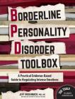 Borderline Personality Disorder Toolbox: A Practical Evidence-Based Guide to Regulating Intense Emotions Cover Image