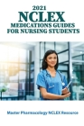 2021 NCLEX Medications Guides for Nursing Students: Master Pharmacology NCLEX Resource: Nclex Requirements Cover Image