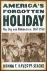 America's Forgotten Holiday: May Day and Nationalism, 1867-1960 (American History and Culture) Cover Image