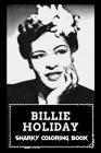 Snarky Coloring Book: Over 45+ Billie Holiday Inspired Designs That Will Lower You Fatigue, Blood Pressure and Reduce Activity of Stress Hor Cover Image