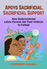 Apoyo Sacrificial, Sacrificial Support: How Undocumented Latinx Parents Get Their Children to College Cover Image