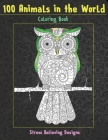 100 Animals in the World - Coloring Book - Stress Relieving Designs Cover Image
