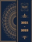 2021-2025 Five Year Planner: 60-Month Pocket Calendar, Monthly and Yearly Planner, Yearly Overview, Contact Name and Notes, Agenda Schedule Organiz Cover Image