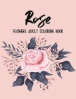 Rose Flowers Coloring Book: An Adult Coloring Book with Flower Collection, Bouquets, Stress Relieving Flower Designs for Relaxation Cover Image