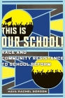 This Is Our School!: Race and Community Resistance to School Reform Cover Image