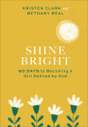 Shine Bright: 60 Days to Becoming a Girl Defined by God Cover Image