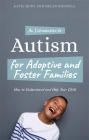 An Introduction to Autism for Adoptive and Foster Families: How to Understand and Help Your Child Cover Image
