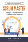 Scrum Master: The Agile Training Seminar for Business Performance Cover Image