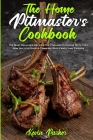 The Home Pitmaster's Cookbook: The Most Delicious Recipes For Cooking Outdoors With Cast Iron Skillets Over A Campfire With Family And Friends Cover Image