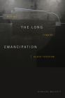 The Long Emancipation: Moving Toward Black Freedom Cover Image