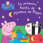 Peppa Pig: La primera fiesta de pijamas de Peppa (Peppa's First Sleepover) (Cerdita Peppa) Cover Image