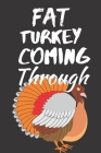 Fat Turkey Coming Through: Thanksgiving Notebook - There isn't a Better Way to Start the Day or go to Bed than Thinking About Everything You Have Cover Image