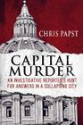 Capital Murder: An investigative reporter's hunt for answers in a collapsing city Cover Image