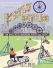 Everyday Bicycling: Ride a Bike for Transportation (Whatever Your Lifestyle) (DIY) Cover Image