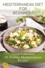 Mediterranean Diet For Beginners: Good Collection Of Healthy Mediterranean Recipes: Principles Of The Mediterranean Diet Cover Image