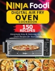 Ninja Foodi Digital Air Fry Oven Cookbook: 150 Amazingly Easy & Delicious Air Fryer Oven Recipes For Your Family Cover Image