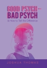 Good Psych - Bad Psych: & How to Tell the Difference Cover Image