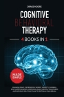 Cognitive Behavioral Therapy: 4 Books in 1: Manage Panic, Depression, Worry, Anxiety, Phobias. Stop Overthinking, Insomnia, Build Mental Toughness a Cover Image