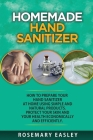 Homemade Hand Sanitizer: How To Prepare Your Hand Sanitizer At Home Using Simple And Natural Poducts. Protect Your Skin And Your Health Economi Cover Image