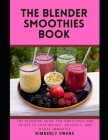 The Blender Smoothies Book: The Blending Guide for Smoothies and Juices to Lose Weight, Detoxify, and Boost Immunity (Including Several Recipes) Cover Image