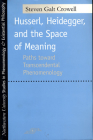 Husserl, Heidegger, and the Space of Meaning: Paths Toward Trancendental Phenomenology (Studies in Phenomenology and Existential Philosophy) Cover Image