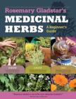 Rosemary Gladstar's Medicinal Herbs: A Beginner's Guide: 33 Healing Herbs to Know, Grow, and Use Cover Image