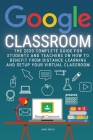 Google Classroom: The 2020 Complete Guide for Students and Teachers on How to Benefit from Distance Learning and Setup Your Virtual Clas Cover Image