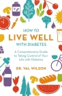 How to Live Well with Diabetes: A Comprehensive Guide to Taking Control of Your Life with Diabetes Cover Image