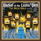 Daniel in the Lions' Den: The Brick Bible for Kids Cover Image
