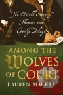 Among the Wolves of Court: The Untold Story of Thomas and George Boleyn Cover Image