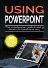 Using PowerPoint 2019: The Step-by-step Guide to Using Microsoft PowerPoint 2019 Cover Image
