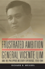 Frustrated Ambition, Volume 61: General Vicente Lim and the Philippine Military Experience, 1910-1944 (Campaigns and Commanders #61) Cover Image