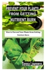 Prevent Your Plants from Getting Nutrient Burn: How to Prevent Your Plants from Getting Nutrient Burn Cover Image