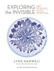 Exploring the Invisible: Art, Science, and the Spiritual - Revised and Expanded Edition Cover Image