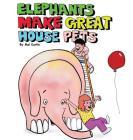 Elephants Make Great House Pets Cover Image
