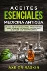 Aceites Esenciales Medicina Antigua: La Guía de Referencia para Principiantes para una Vida Sana, Joven y Natural con Aromaterapia Cover Image