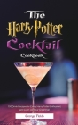The Harry Potter Cocktail Cookbook: 100 Drink Recipes for Every Harry Potter Enthusiast, and Liven Up Your Great Hall Cover Image