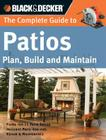Black & Decker The Complete Guide to Patios: Plan, Build and Maintain (Black & Decker Complete Guide) Cover Image
