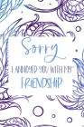 Sorry I Annoyed You With My Friendship: Sorry For Being Wrong Apology Gift For Friend Notebook Cover Image