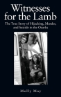 Witnesses for the Lamb: The True Story of Hijacking, Murder, and Suicide in the Ozarks Cover Image