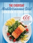 The Everyday Mediterranean Diet for Beginners: Over 600 Delicious Quick and Easy Mediterranean Recipes for Improving Your Health, Burn Fat and Lose We Cover Image