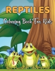 Reptiles Coloring Book For Kids: Funny Kids Coloring Book Featuring With Funny And Cute Reptiles Designs Cover Image